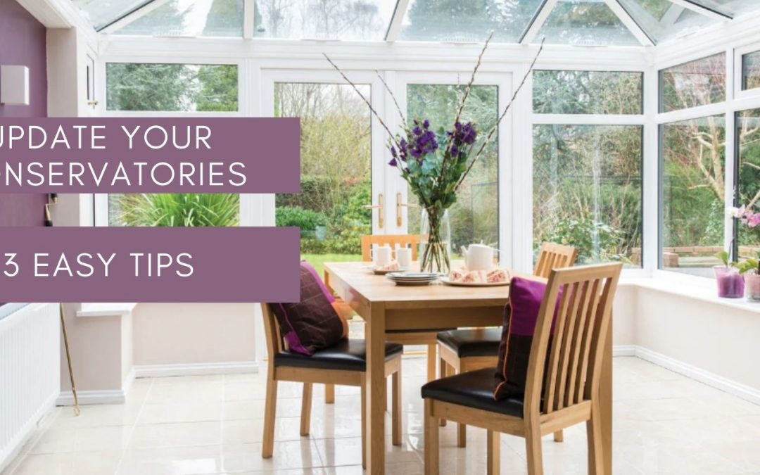 Update Your Conservatories In Sutton With 3 Easy Tips